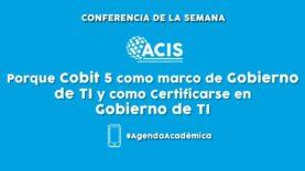 Porque Cobit 5 como marco de gobierno de TI y como Certificarse en Gobierno de TI.