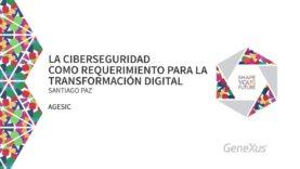 La ciberseguridad como requerimiento para la transformación digital.