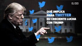 Qué implica para Twitter su creciente lucha con el presidente Trump