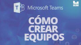 Como hacer equipos con Microsoft Teams