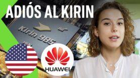 HUAWEI tiene que dejar de fabricar su procesador KIRIN por las sanciones de EE.UU.