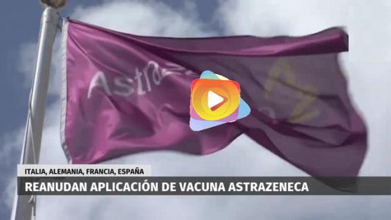 Los paises de Francia, Alemania y España, retoman la vacuna anticovid AstraZeneca