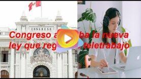 Congreso del Perú, aprueba la nueva ley que regula el teletrabajo